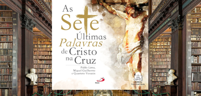 """As Sete e Últimas Palavras de Cristo na Cruz"""